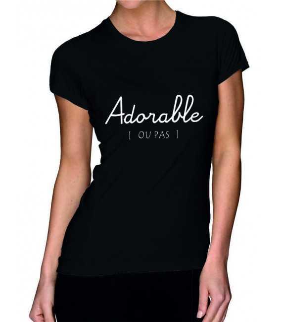 T-shirt femme  Adorable ... Ou pas