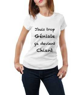 T-shirt femme J'suis trop géniale ça devient chiant